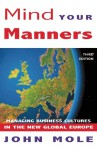 Mind Your Manners: Managing Business Culture in the New Global Europe - John Mole