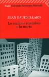 Lo scambio simbolico e la morte - Jean Baudrillard, Girolamo Mancuso