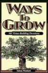Ways to Grow: 101 Virtue-Building Devotions - Eldon Weisheit