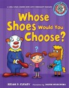 Whose Shoes Would You Choose?: A Long Vowel Sounds Book with Consonant Digraphs - Brian Cleary, Jason Miskimins, Alice M. Maday