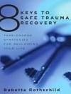8 Keys to Safe Trauma Recovery - Babette Rothschild