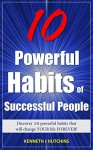 HABITS: 10 Powerful Habits of Successful People (Personal Transformation, Personal Success, Motivation & Self Improvement) - Kenneth J Hutchins