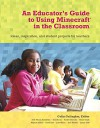 An Educator's Guide to Using Minecraft® in the Classroom: Ideas, inspiration, and student projects for teachers - Colin Gallagher