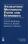 Anabaptist/Mennonite Faith and Economics - Calvin Wall Redekop, Victor A. Krahn, Samuel J. Steiner