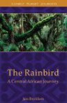 The Rainbird: A Central African Journey - Jan Brokken, Sam Garrett