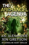 The Archangel Agenda: An Evangeline Heart Adventure (Evangeline Heart Adventures Book 1) - A.K. Alexander, Jen Greyson