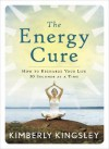 The Energy Cure: How to Recharge Your Life 30 Seconds at a Time - Kimberly Kingsley