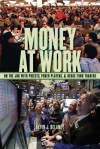 Money at Work: On the Job with Priests, Poker Players, and Hedge Fund Traders - Kevin Delaney, Will Roscoe, Stephen Murray