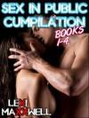 Sex In Public Cumpilation 1 : Books 1-4 - Lexi Maxxwell