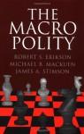 The Macro Polity (Cambridge Studies in Public Opinion and Political Psychology) - Robert S. Erikson, Michael B. Mackuen, James A. Stimson