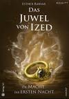 Das Juwel von Ized: Die Macht der ersten Nacht - Esther Barvar