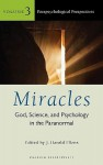 Miracles: God, Science, and Psychology in the Paranormal, Volume 3, Parapsychological Perspectives - J. Harold Ellens