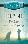 Help Me, I've Fallen and I Can't Get Up! - T.D. Jakes
