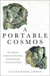A Portable Cosmos: Revealing the Antikythera Mechanism, Scientific Wonder of the Ancient World - Alexander Jones