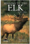 Seasons of the Elk (Northword Wildlife Series) - Michael Furtman