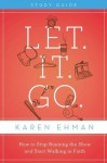 Let. It. Go. Study Guide with DVD: How to Stop Running the Show and Start Walking in Faith - Karen Ehman