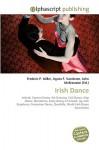 Irish Dance - Agnes F. Vandome, John McBrewster, Sam B Miller II