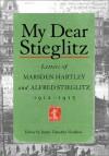 My Dear Stieglitz: Letters of Marsden Hartley and Alfred Stieglitz, 1912-1915 - James Timothy Voorhies, Alfred Stieglitz
