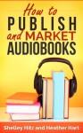 How to Publish and Market AudioBooks - Shelley Hitz, Heather Hart