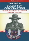 Taking a Bullet for Conservation: The Bull Moose Party: A Centennial Reflection 1912-2012 - Jim Posewitz
