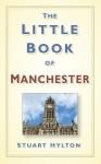 The Little Book of Manchester. Stuart Hylton - Stuart Hylton