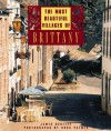 The Most Beautiful Villages of Brittany - James Bentley, Hugh Palmer