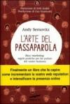 L'Arte del Passaparola - Buzz Marketing: Regole pratiche per far parlare del vostro business - Andy Sernovitz, Anna Talò