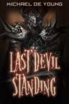 Last Devil Standing: An ancient evil has arrived to enslave the human race. - Michael De Young