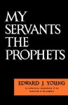 My Servant the Prophets - Edward Young