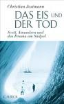 Das Eis und der Tod: Scott, Amundsen und das Drama am Südpol - Christian Jostmann