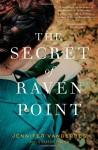 The Secret of Raven Point: A Novel - Jennifer Vanderbes