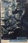 W cieniu krematorium : wspomnienia z dziesięciu hitlerowskich więzień i obozów koncentracyjnych - Franciszek Stryj