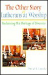 The Other Story of Lutherans at Worship: Reclaiming Our Heritage of Diversity - David S. Luecke