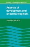 Aspects of Development and Underdevelopment (Modern Cambridge Economics Series) - Joan Robinson