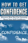 CONFIDENCE: POSITIVE THINKING: How To Get Confidence (Happiness Body Language Self Esteem) ((Health Self Help Self Confidence)) - Laura Boyle