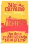 Um deus passeando pela brisa da tarde - Mário de Carvalho
