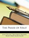 The Praise of Folly - John Wilson, Desiderius Erasmus, Helen Mary Allen Allen
