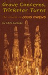 Grave Concerns, Trickster Turns: The Novels of Louis Owens - Christopher A. Lalonde