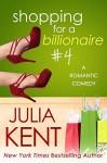 Shopping for a Billionaire 4 - Julia Kent
