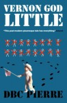 Vernon God Little: A 21st Century Comedy in the Presence of Death (Man Booker Prize) - D.B.C. Pierre