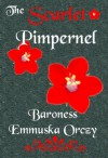 The Scarlet Pimpernel Collector's Edition - Emmuska Orczy
