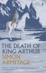 The Death of King Arthur - Simon Armitage