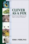 Clever As a Fox : Animal Intelligence And What It Can Teach Us About Ourselves - Sonja Yoerg