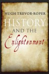 History and the Enlightenment - Hugh Trevor-Roper, John Robertson