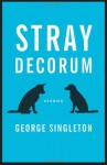 Stray Decorum - George Singleton