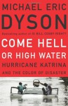 Come Hell or High Water: Hurricane Katrina and the Color of Disaster - Michael Eric Dyson