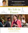 My Life in France - Julia Child, Alex Prud'Homme, Flo Salant Greenberg