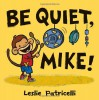 Be Quiet, Mike! - Leslie Patricelli