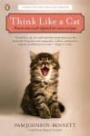 Think Like a Cat: How to Raise a Well-Adjusted Cat--Not a Sour Puss - Pam Johnson-Bennett