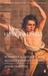 Holy Madness: Romantics, Patriots, and Revolutionaries, 1776-1871 - Adam Zamoyski